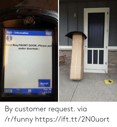Funny, Information, and Via: P&D -Information  0961  1  Cust Req:FRONT DOOR: :Please put  under doormat.:  Accept  Feb 26  2:13  UzH  81% By customer request. via /r/funny https://ift.tt/2N0uort