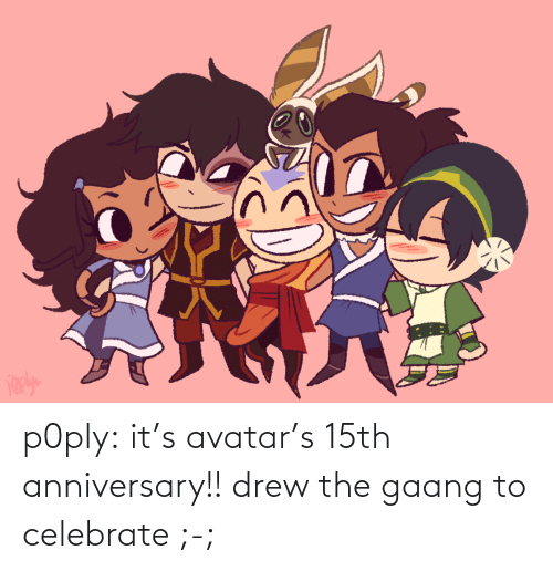 drew: p0ply:  it's avatar's 15th anniversary!! drew the gaang to celebrate ;-;
