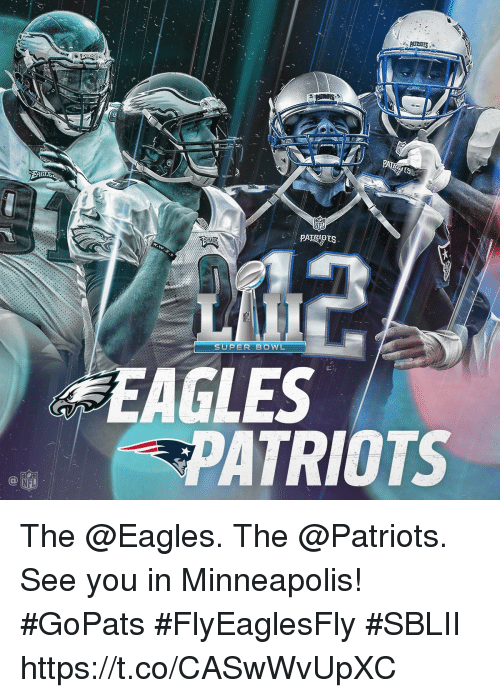 Philadelphia Eagles, Memes, and Nfl: PA  SUPER BOWL  EAGLES  ATRIOTS  NFL The @Eagles. The @Patriots.  See you in Minneapolis! #GoPats #FlyEaglesFly #SBLII https://t.co/CASwWvUpXC