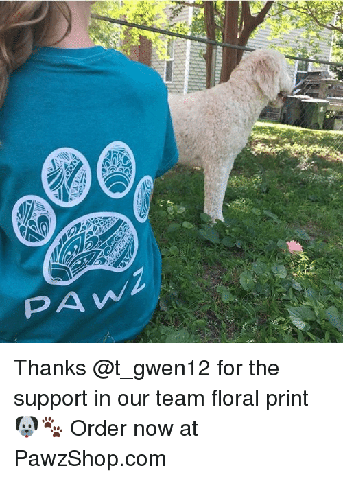 w-2: PA w.2  gaway aga  Co Thanks @t_gwen12 for the support in our team floral print 🐶🐾 Order now at PawzShop.com