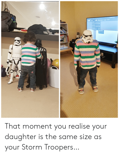 T D: PAAFOR  t d That moment you realise your daughter is the same size as your Storm Troopers…