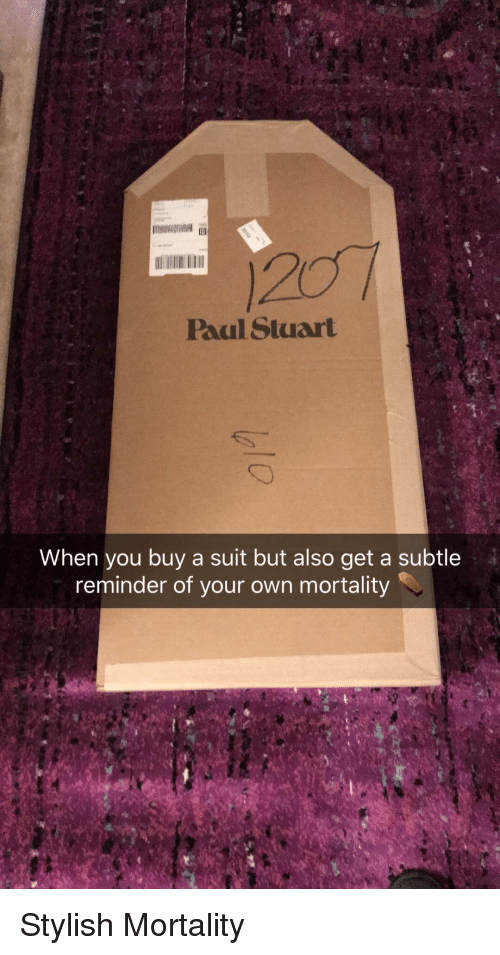 Stylish, Funny and Sad, and Own: Paal Stuart  When you buy a suit but also get a subtle  reminder of your own mortality