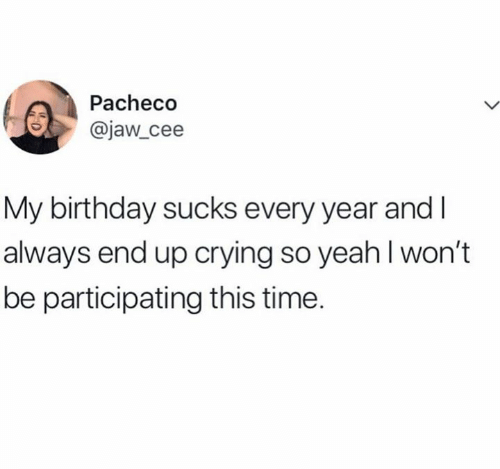 Participating: Pacheco  @jaw_cee  My birthday sucks every year and  always end up crying so yeah I won't  be participating this time.