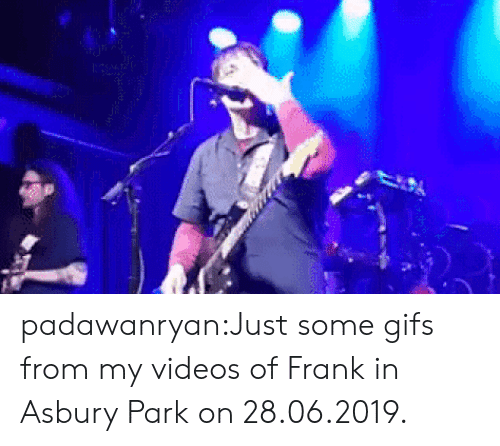 Gifs: padawanryan:Just some gifs from my videos of Frank in Asbury Park on 28.06.2019.