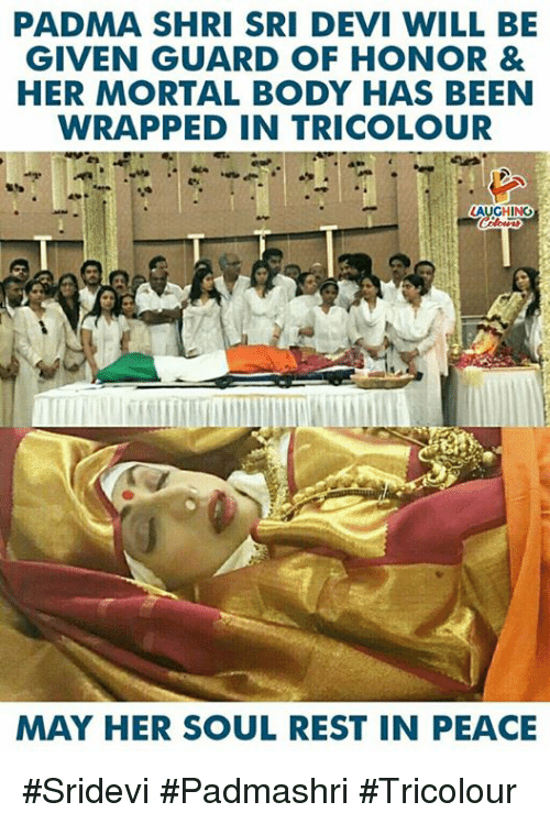 Peace, Indianpeoplefacebook, and Been: PADMA SHRI SRI DEVI WILL BE  GIVEN GUARD OF HONOR &  HER MORTAL BODY HAS BEEN  WRAPPED IN TRICOLOUR  AUGHING  MAY HER SOUL REST IN PEACE #Sridevi #Padmashri #Tricolour