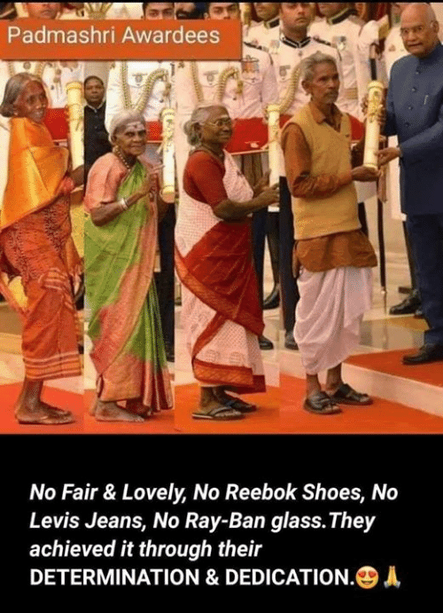 determination: Padmashri Awardees  No Fair & Lovely, No Reebok Shoes, No  Levis Jeans, No Ray-Ban glass.They  achieved it through their  DETERMINATION & DEDICATION·④A