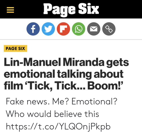 Fake, Memes, and News: Page Six  O-O  PAGE SIX  Lin-Manuel Miranda gets  emotional talking about  film 'Tick, Tick... Boom!'  II Fake news. Me? Emotional?  Who would believe this https://t.co/YLQOnjPkpb