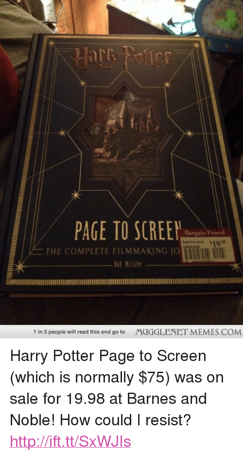 """barnes and noble: PAGE TO SCREEN  Bargain Priced  THE COMPLETE FILMMAKING JO  Bob Mclabe  1 in 3 people will read this and go to  MUGGLENET MEMES.COM <p>Harry Potter Page to Screen (which is normally $75) was on sale for 19.98 at Barnes and Noble! How could I resist? <a href=""""http://ift.tt/SxWJIs"""">http://ift.tt/SxWJIs</a></p>"""
