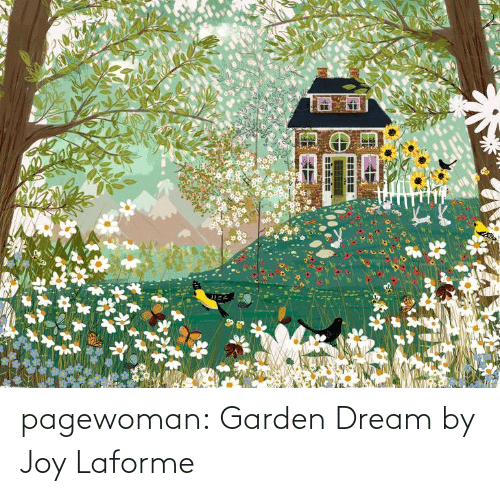 dream: pagewoman: Garden Dream by Joy Laforme