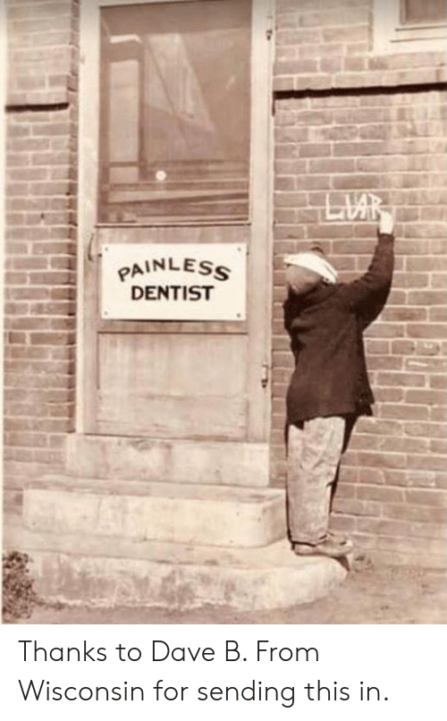Wisconsin: PAINLES  DENTIST Thanks to Dave B. From Wisconsin for sending this in.