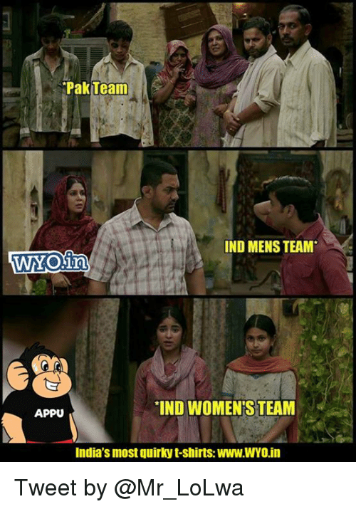 indded: Pak Team  IND MENS TEAM  IND WOMEN S TEAM  APPU  India's most quirky t-shirts: Www.WYO.in Tweet by @Mr_LoLwa