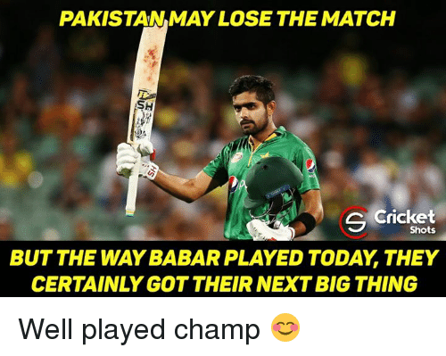 next-big-thing: PAKISTAN MAY LOSE THE MATCH  SH  C Cricket  Shots  BUT THE WAY BABAR PLAYED TODAY THEY  CERTAINLY GOT THEIR NEXT BIG THING Well played champ 😊