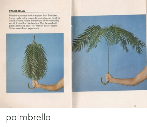 Rustle: PALMBRELLA  Portable sunshode with o tropicol Rlair. Simulated  fronds rustle in the breeze to remied you of corefree  slond lde and relieve the tensions of the workoday  world. A must for city dwellers. May be used wih  ploslic słolk ond bose for inlerior decor occent  Order severol ond experiment palmbrella