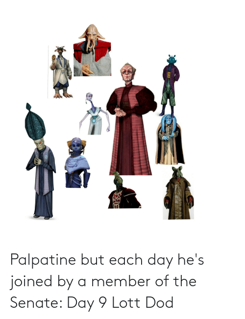 dod: Palpatine but each day he's joined by a member of the Senate: Day 9 Lott Dod