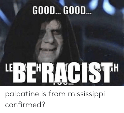 Mississippi: palpatine is from mississippi confirmed?