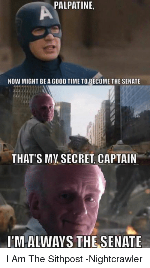 Thats My Secret: PALPATINE  NOW MIGHT BE A G00D TIME TO BECOME THE SENATE  THAT'S MY SECRET CAPTAIN  IMALWAYS THE SENATE I Am The Sithpost -Nightcrawler