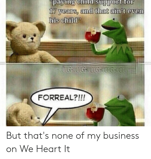 Snuggle Bear Meme: pamng chill Support to  17 years, and that  is chil  FORREAL?!!! But that's none of my business on We Heart It