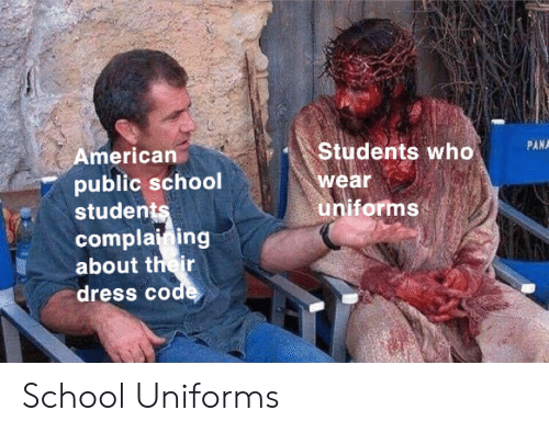 pan: PAN  American  pblic school  students  complaining  about their  dress code  Students who  wear  uniforms School Uniforms