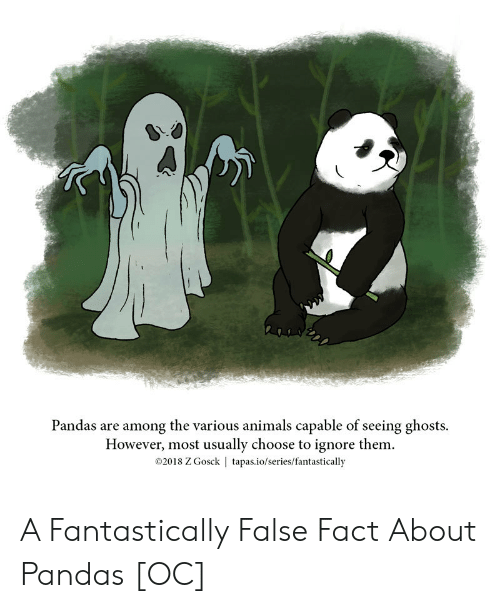 Animals, Pandas, and Ghosts: Pandas are among the various animals capable of seeing ghosts.  However, most usually choose to ignore them.  02018 Z Gosck | tapas.io/series/fantastically A Fantastically False Fact About Pandas [OC]