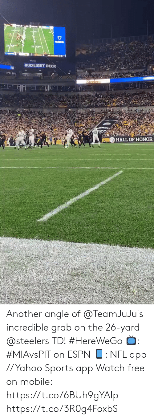 Espn, Memes, and Nfl: PANSEL  BUD LIGHT DECK  Steciess  HALL OF HONOR Another angle of @TeamJuJu's incredible grab on the 26-yard @steelers TD! #HereWeGo  📺: #MIAvsPIT on ESPN 📱: NFL app // Yahoo Sports app Watch free on mobile: https://t.co/6BUh9gYAIp https://t.co/3R0g4FoxbS