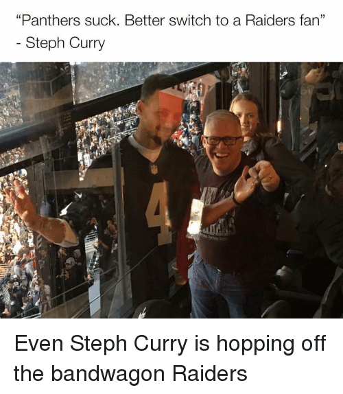 """raiders-fans: """"Panthers suck. Better switch to a Raiders fan""""  Steph Curry Even Steph Curry is hopping off the bandwagon Raiders"""