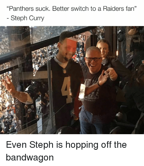 """raiders-fans: """"Panthers suck. Better switch to a Raiders fan""""  Steph Curry Even Steph is hopping off the bandwagon"""