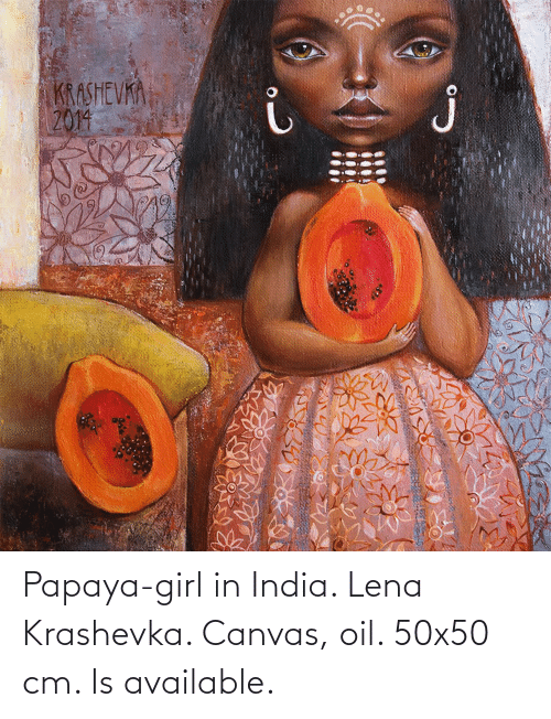 Canvas, Girl, and India: Papaya-girl in India. Lena Krashevka. Canvas, oil. 50x50 cm. Is available.