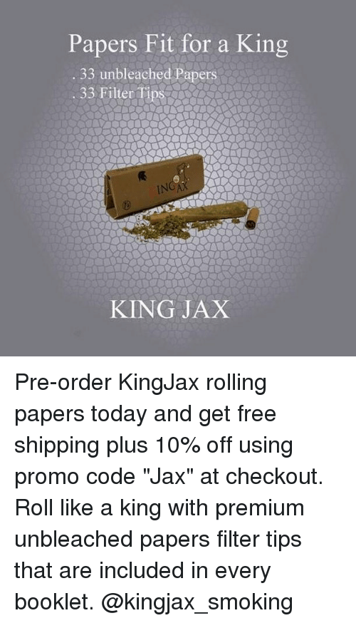 """Smoking, Weed, and Free: Papers Fit for a King  33 unbleached Papers  IN  KING JAX Pre-order KingJax rolling papers today and get free shipping plus 10% off using promo code """"Jax"""" at checkout. Roll like a king with premium unbleached papers filter tips that are included in every booklet. @kingjax_smoking"""