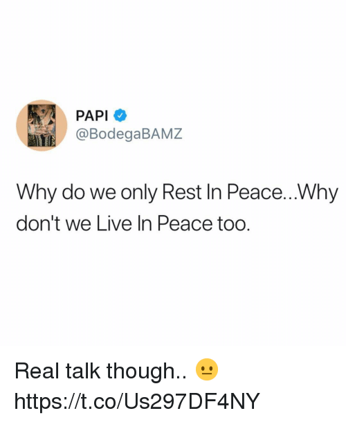 Live, Peace, and Rest: PAPI  @BodegaBAMZ  Why do we only Rest In Peace...Why  don't we Live In Peace too. Real talk though.. 😐 https://t.co/Us297DF4NY
