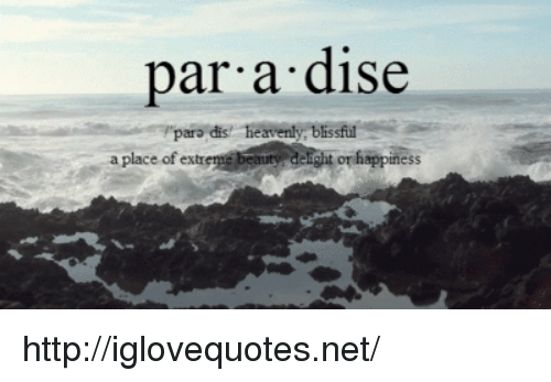 blissful: par a dise  dis! heavenly, blissful  a place of ext http://iglovequotes.net/