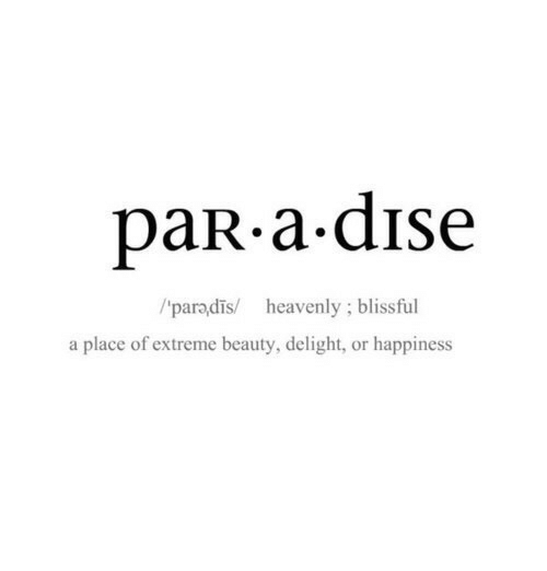blissful: paR.a dise  /'paradis/ heavenly; blissful  a place of extreme beauty, delight, or happiness