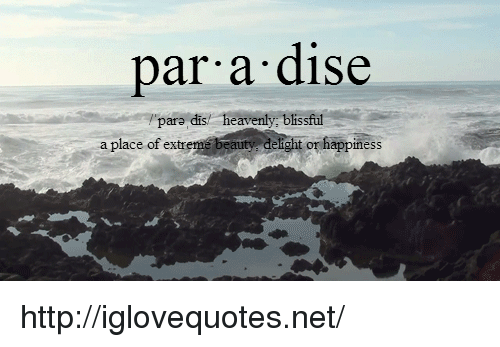 blissful: par a dise  pare dis/  heavenly, blissful  a place of extr  or happiness http://iglovequotes.net/