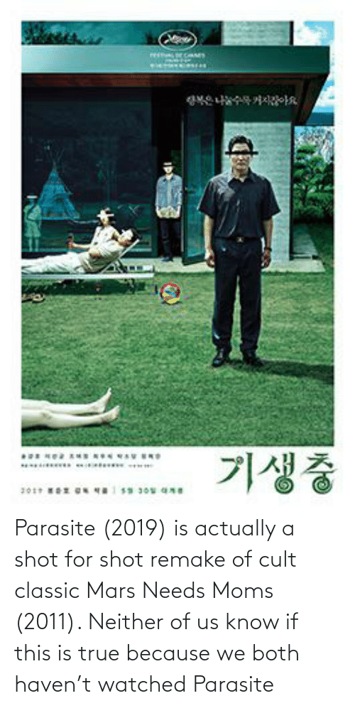 Watched: Parasite (2019) is actually a shot for shot remake of cult classic Mars Needs Moms (2011). Neither of us know if this is true because we both haven't watched Parasite