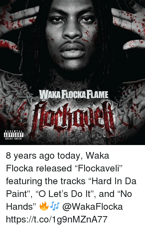 "Waka Flocka, Paint, and Today: PARE NTAL  ADVISORY  EXPLICIT CONTENT 8 years ago today, Waka Flocka released ""Flockaveli"" featuring the tracks ""Hard In Da Paint"", ""O Let's Do It"", and ""No Hands"" 🔥🎶 @WakaFlocka https://t.co/1g9nMZnA77"