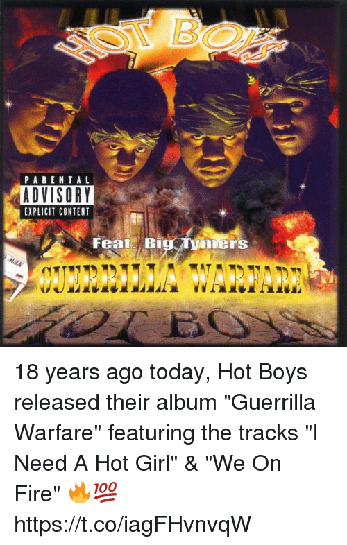 """Hot Boys: PARENTA L  ADVISORY  EXPLICIT CONTENT  FeatBig ymers 18 years ago today, Hot Boys released their album """"Guerrilla Warfare"""" featuring the tracks """"I Need A Hot Girl"""" & """"We On Fire"""" 🔥💯 https://t.co/iagFHvnvqW"""
