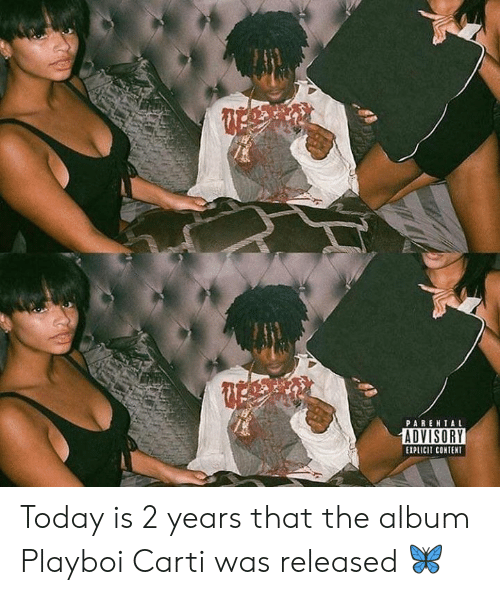 Dank, Parental Advisory, and Playboi Carti: PARENTAL  ADVISORY  EIPLICII CONTENT Today is 2 years that the album Playboi Carti was released 🦋