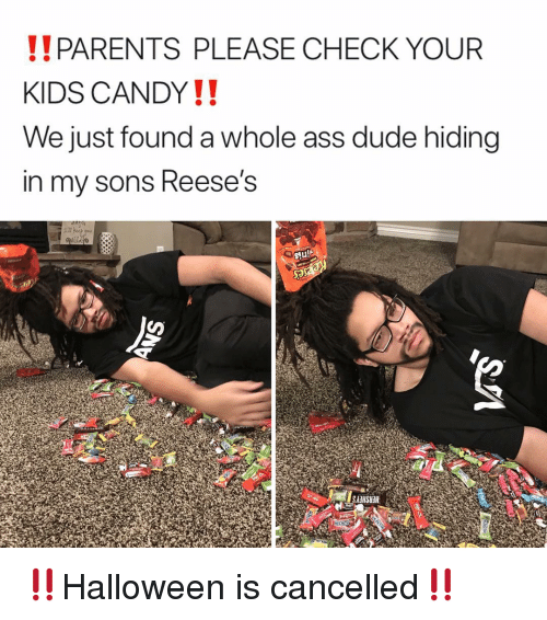 Ass, Candy, and Dude: PARENTS PLEASE CHECK YOUR  KIDS CANDY!!  We just found a whole ass dude hiding  in my sons Reese's  Stu!  SAIHSUH ‼️Halloween is cancelled‼️