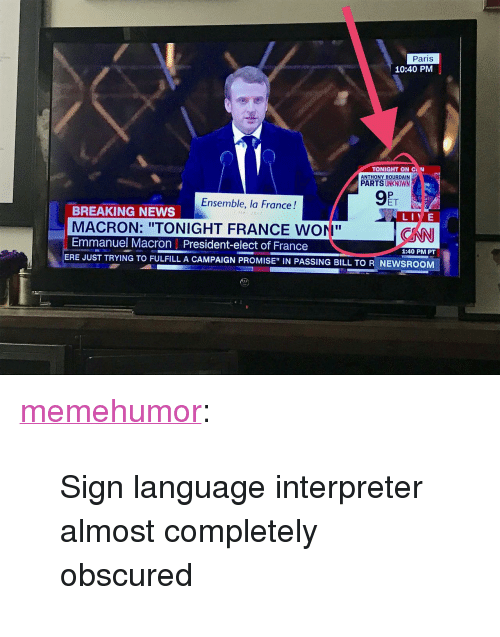 "Emmanuel Macron: Paris  10:40 PM  TONIGHT ON C N  ANTHONY BOURDAIN  PARTS UNKNOWN  Ensemble, la France!  ET  BREAKING NEWS  MACRON: ""TONIGHT FRANCE WONI""  Emmanuel Macron 