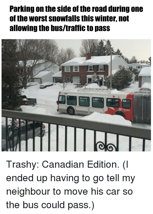 The Worst, Traffic, and Winter: Parking on the side of the road during one  of the worst snowfalls this winter, not  allowing the bus/traffic to pass  6528  ㏄Transpo