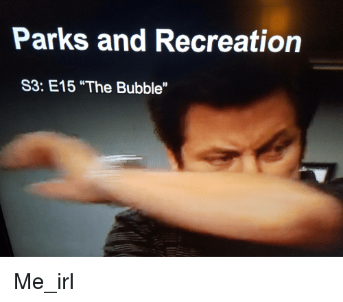 """park and recreation: Parks and Recreation  S3: E15 """"The Bubble"""" Me_irl"""