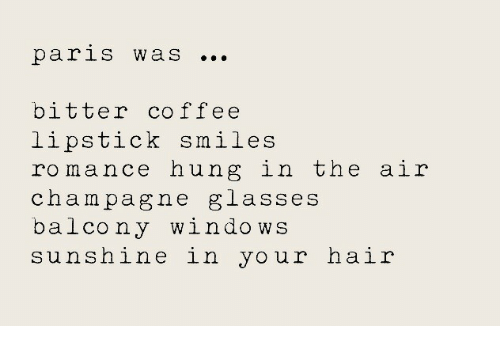Pag: parls WaS  bitter coffee  lipstick smiles  romance hung in the air  cham pag ne  balcony windows  sunshine in your hair  g lasseS