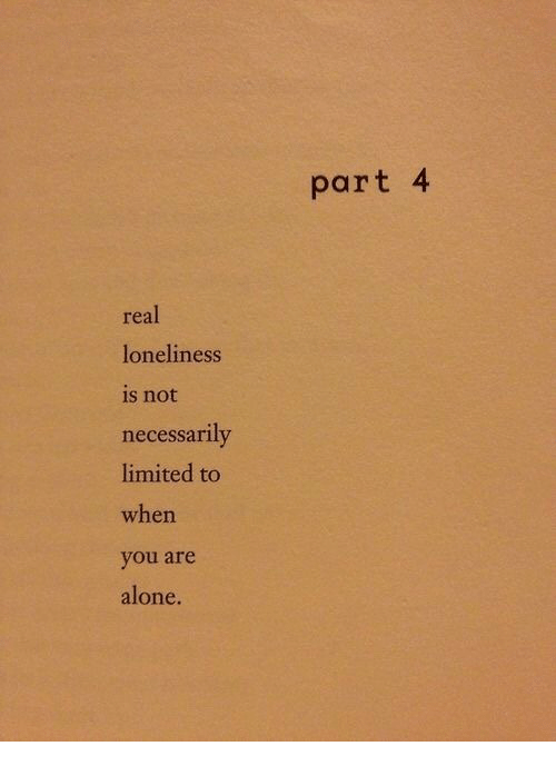 Not Necessarily: part 4  real  loneliness  is not  necessarily  limited to  when  you are  alone.