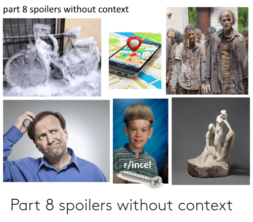 context: Part 8 spoilers without context