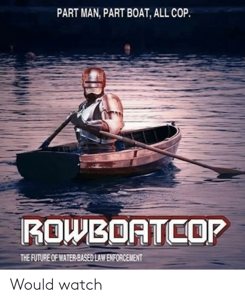 Enforcement: PART MAN, PART BOAT, ALL COP.  ROWBOATCOP  THE FUTURE OF WATER-BASED LAW ENFORCEMENT Would watch