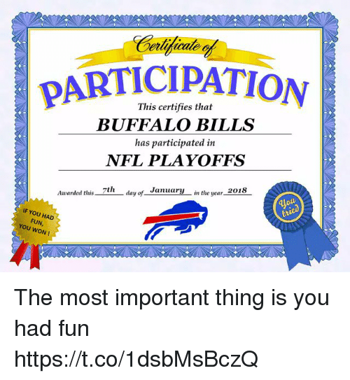 Buffalo Bills: PARTICIPATION  This certifies that  BUFFALO BILLS  has participated in  NFL PLAYOFFS  lay of_ Janyin the year2  Awarded tlhis 7th  IF YOU HAD  FUN,  YOU WON! The most important thing is you had fun https://t.co/1dsbMsBczQ