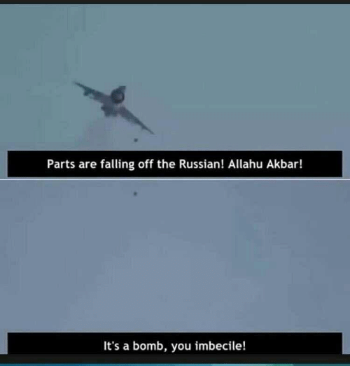 Allahu Akbar, Russian, and Akbar: Parts are falling off the Russian! Allahu Akbar!  It's a bomb, you imbecile!