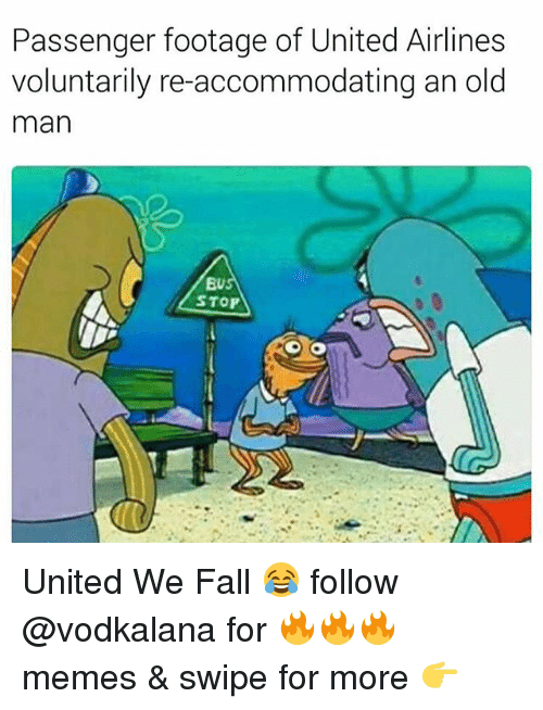 accommodating: Passenger footage of United Airlines  voluntarily re-accommodating an old  man  EU  STOP United We Fall 😂 follow @vodkalana for 🔥🔥🔥 memes & swipe for more 👉
