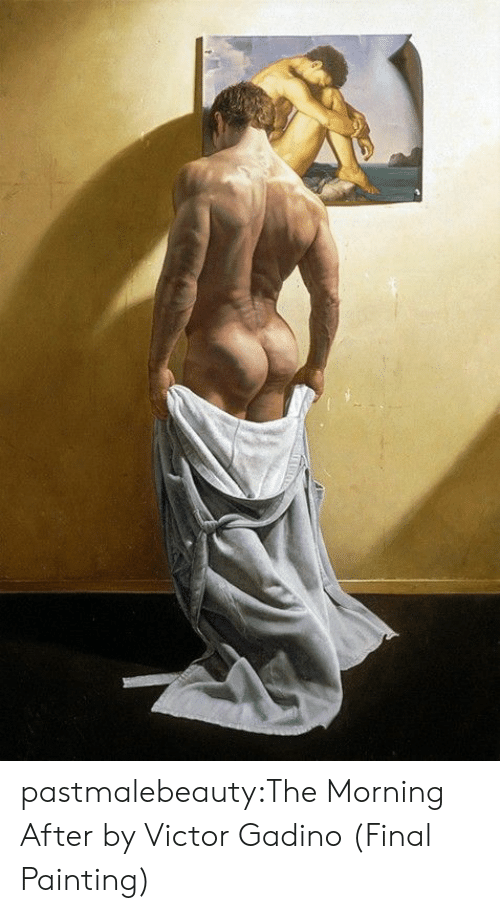 Victor: pastmalebeauty:The Morning After by Victor Gadino (Final Painting)
