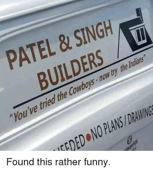 """Dallas Cowboys, Funny, and Drawings: PATEL &SINGH  BUILDERS  """"You've tried the Cowboys-now try the Indians  EDED NO PLANS/DRAWINGS Found this rather funny."""