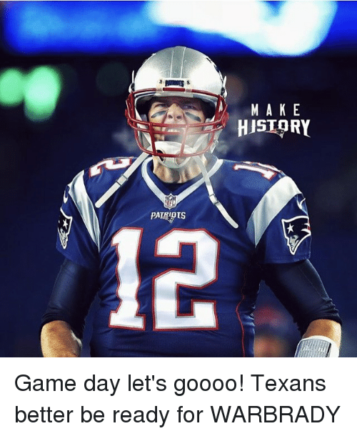 dts: PATI DTS  M A K E  HISTORY Game day let's goooo! Texans better be ready for WARBRADY